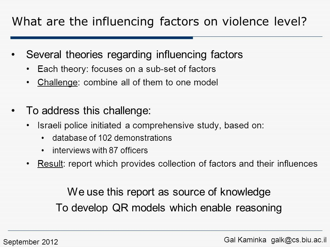 What are the influencing factors on violence level? Several theories regarding influencing factors Each theory: focuses on a sub-set of factors Challe
