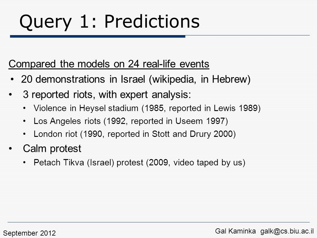 Query 1: Predictions Compared the models on 24 real-life events 20 demonstrations in Israel (wikipedia, in Hebrew) 3 reported riots, with expert analy