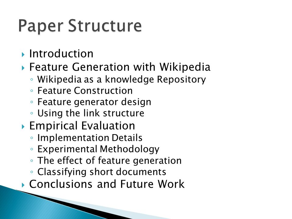  Introduction  Feature Generation with Wikipedia ◦ Wikipedia as a knowledge Repository ◦ Feature Construction ◦ Feature generator design ◦ Using the