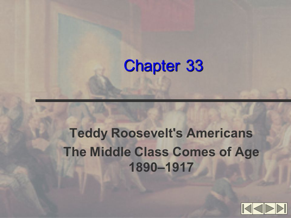 Chapter 33 Teddy Roosevelt's Americans The Middle Class Comes of Age 1890–1917