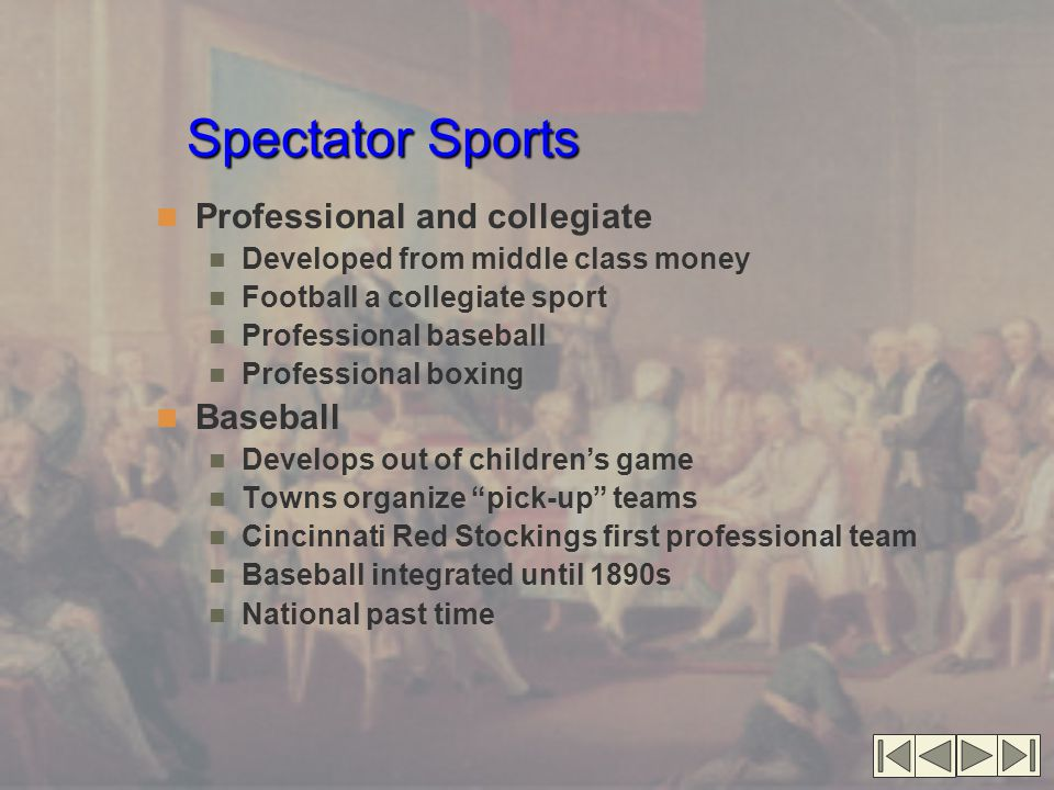 Spectator Sports Professional and collegiate Developed from middle class money Football a collegiate sport Professional baseball Professional boxing B