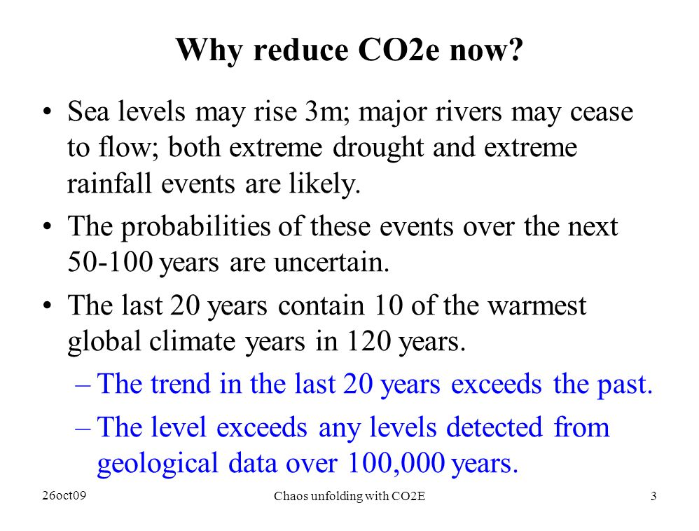 26oct09 Chaos unfolding with CO2E3 Why reduce CO2e now.
