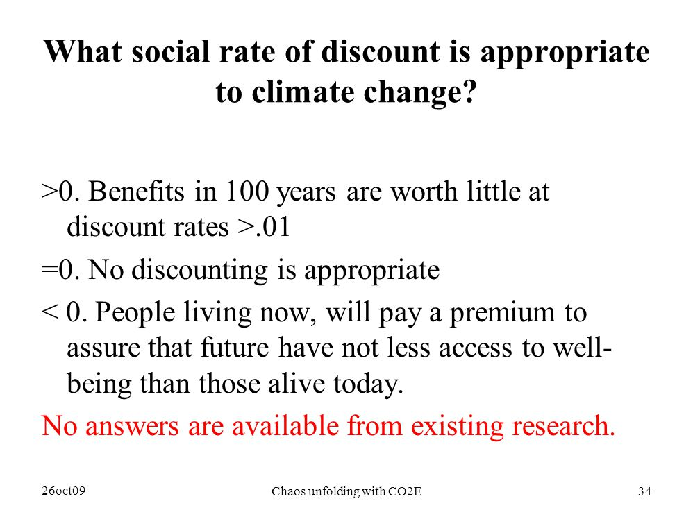 26oct09 Chaos unfolding with CO2E34 What social rate of discount is appropriate to climate change.