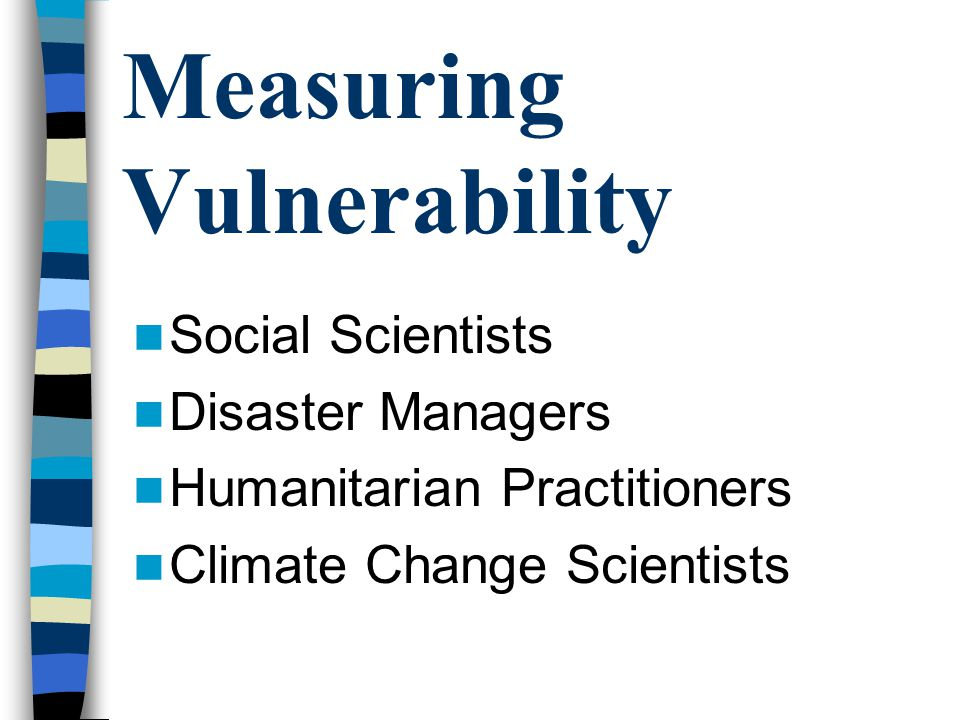 Measuring Vulnerability Social Scientists Disaster Managers Humanitarian Practitioners Climate Change Scientists