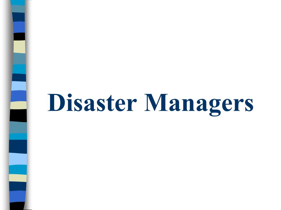 Disaster Managers