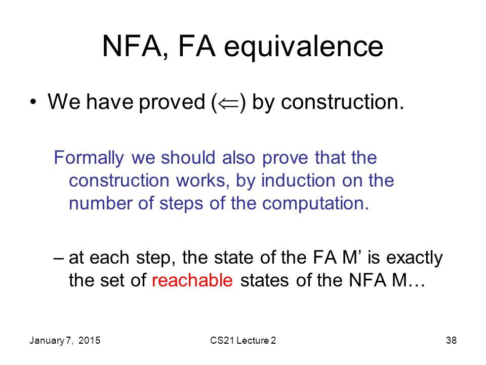 January 7, 2015CS21 Lecture 238 NFA, FA equivalence We have proved (  ) by construction.