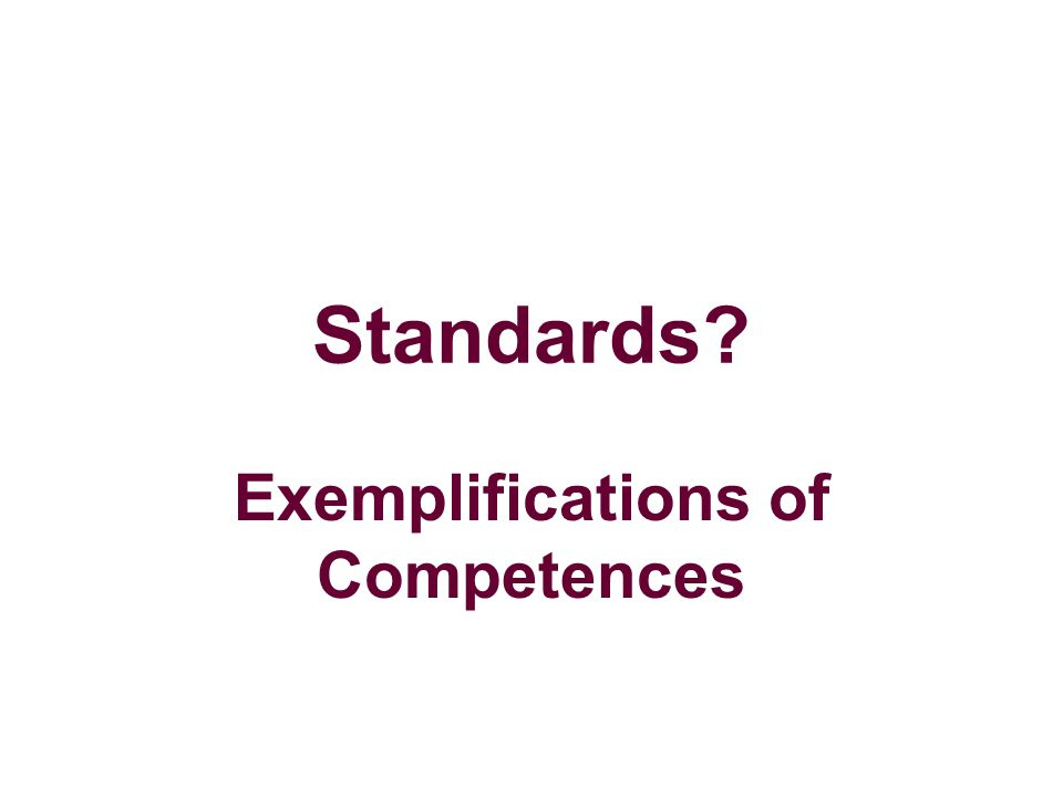 Standards Exemplifications of Competences