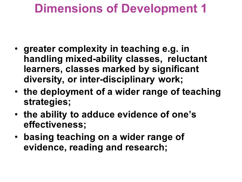 Dimensions of Development 1 greater complexity in teaching e.g.