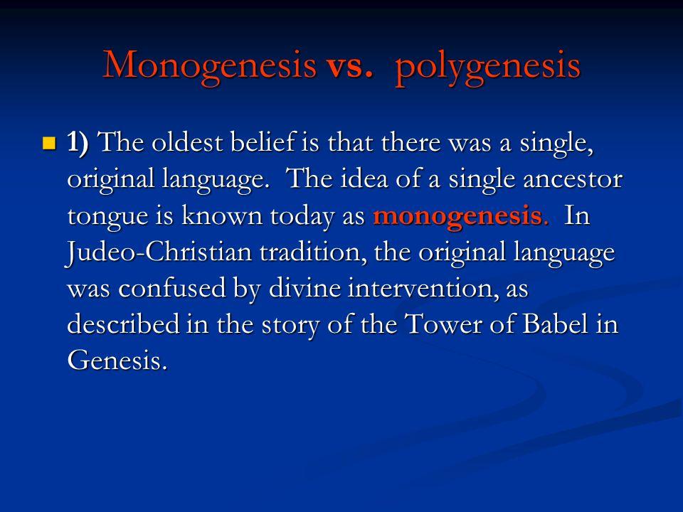 Monogenesis vs. polygenesis 1) The oldest belief is that there was a single, original language.