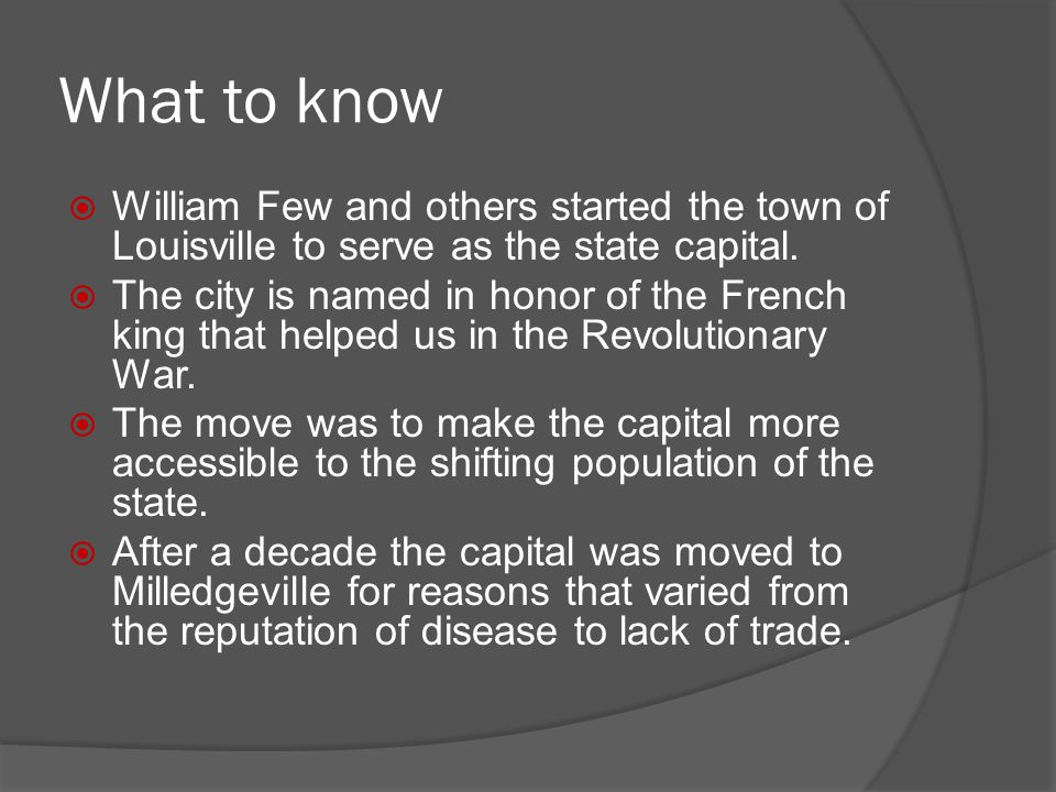 What to know  William Few and others started the town of Louisville to serve as the state capital.  The city is named in honor of the French king th