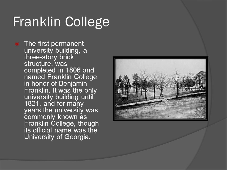Franklin College  The first permanent university building, a three-story brick structure, was completed in 1806 and named Franklin College in honor o