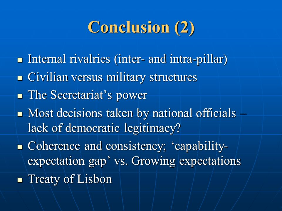 Conclusion (2) Internal rivalries (inter- and intra-pillar) Internal rivalries (inter- and intra-pillar) Civilian versus military structures Civilian