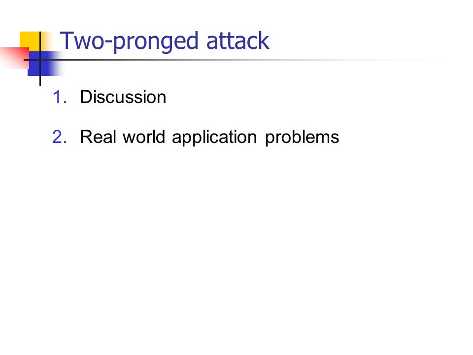 Two-pronged attack 1.Discussion 2.Real world application problems
