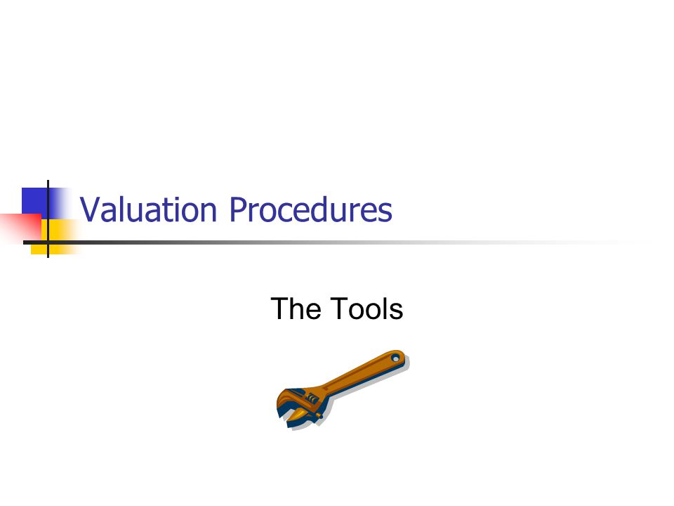 Valuation Procedures The Tools