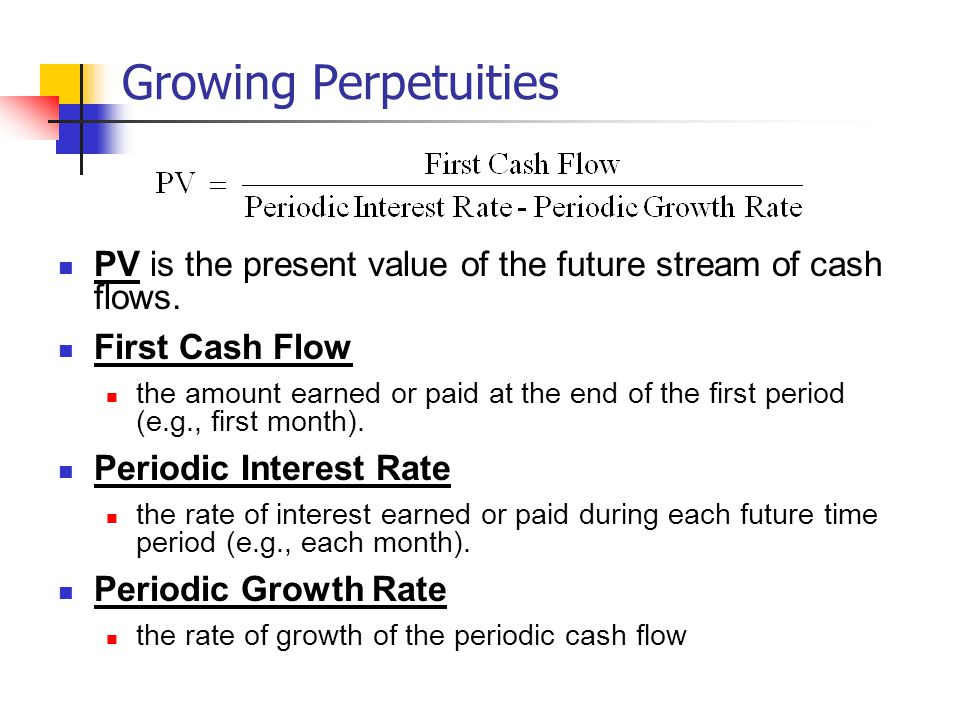 Growing Perpetuities PV is the present value of the future stream of cash flows.