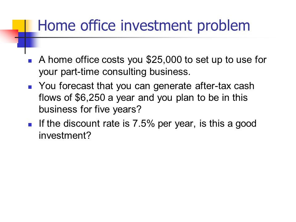 Home office investment problem A home office costs you $25,000 to set up to use for your part-time consulting business.