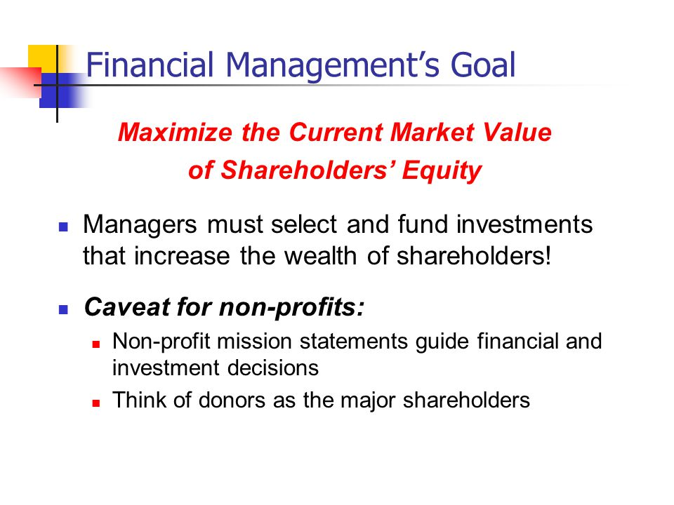 Corporate Goals & Agency Problems Important questions: Do managers really maximize the current market value of shareholder wealth.