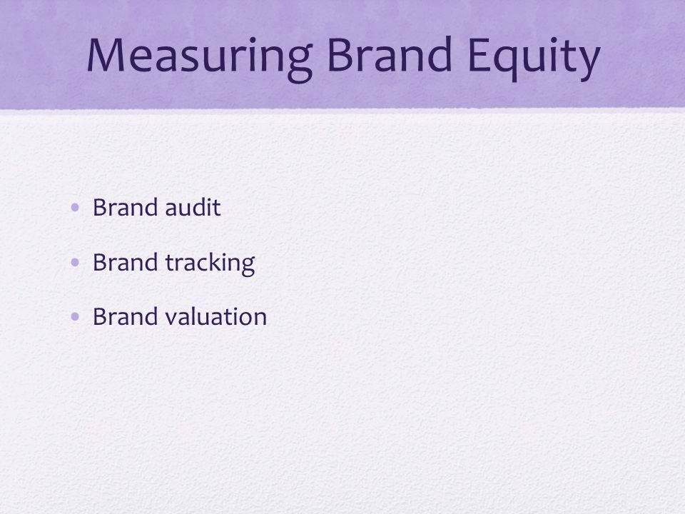 Measuring Brand Equity Brand audit Brand tracking Brand valuation