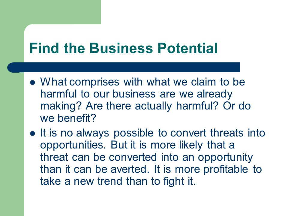 Find the Business Potential What comprises with what we claim to be harmful to our business are we already making.