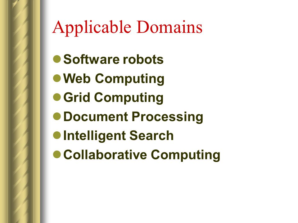 Applicable Domains Software robots Web Computing Grid Computing Document Processing Intelligent Search Collaborative Computing