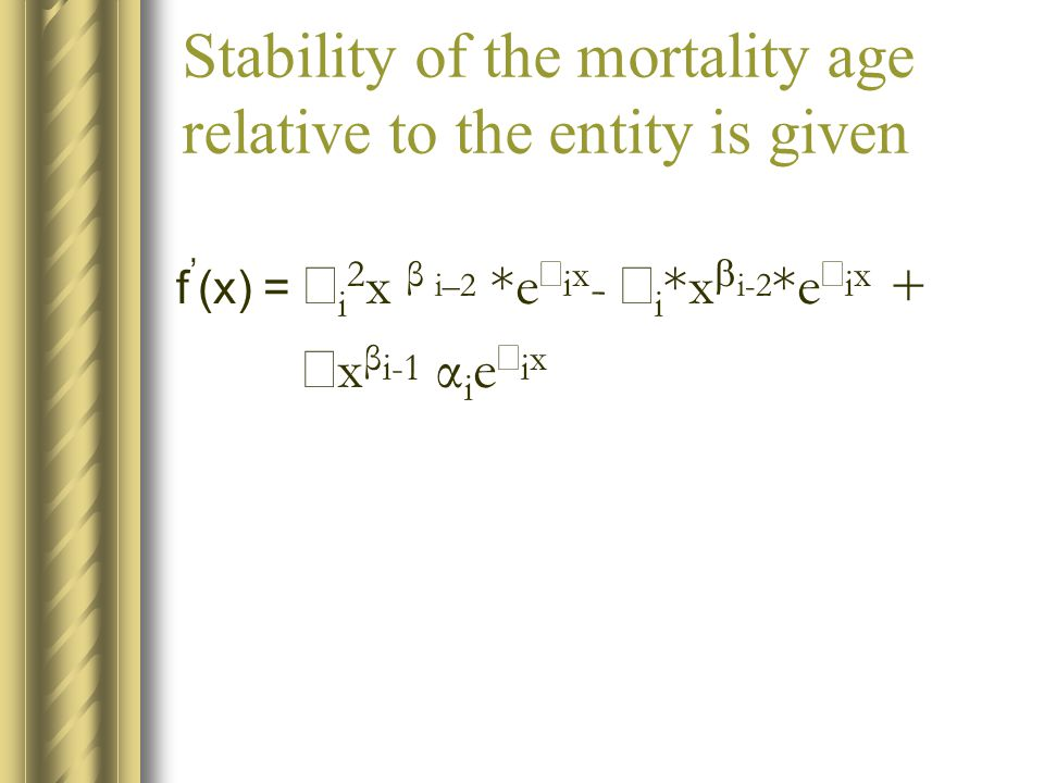 Stability of the mortality age relative to the entity is given f ' (x) =  i 2 x β i–2 *e  i x -  i *x  i-2 *e  i x +  x β i-1 α i e  i x