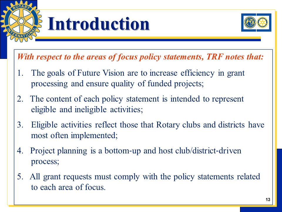 Introduction With respect to the areas of focus policy statements, TRF notes that: 1.The goals of Future Vision are to increase efficiency in grant processing and ensure quality of funded projects; 2.