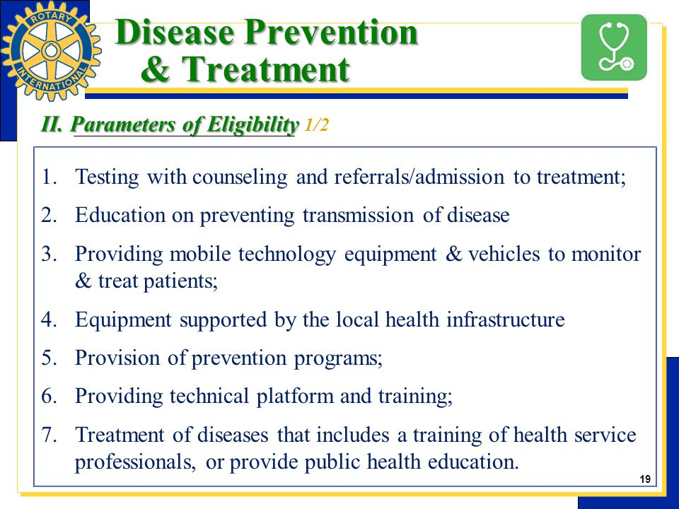 19 1.Testing with counseling and referrals/admission to treatment; 2.Education on preventing transmission of disease 3.Providing mobile technology equipment & vehicles to monitor & treat patients; 4.Equipment supported by the local health infrastructure 5.Provision of prevention programs; 6.Providing technical platform and training; 7.Treatment of diseases that includes a training of health service professionals, or provide public health education.