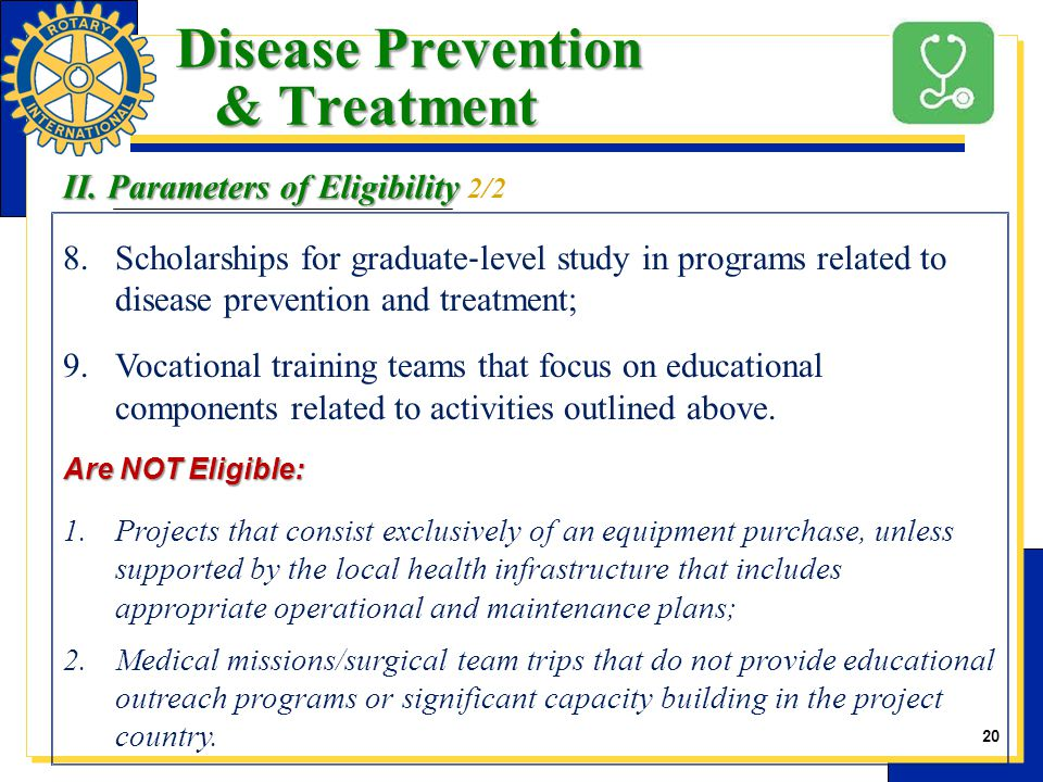 20 8.Scholarships for graduate ‐ level study in programs related to disease prevention and treatment; 9.Vocational training teams that focus on educational components related to activities outlined above.