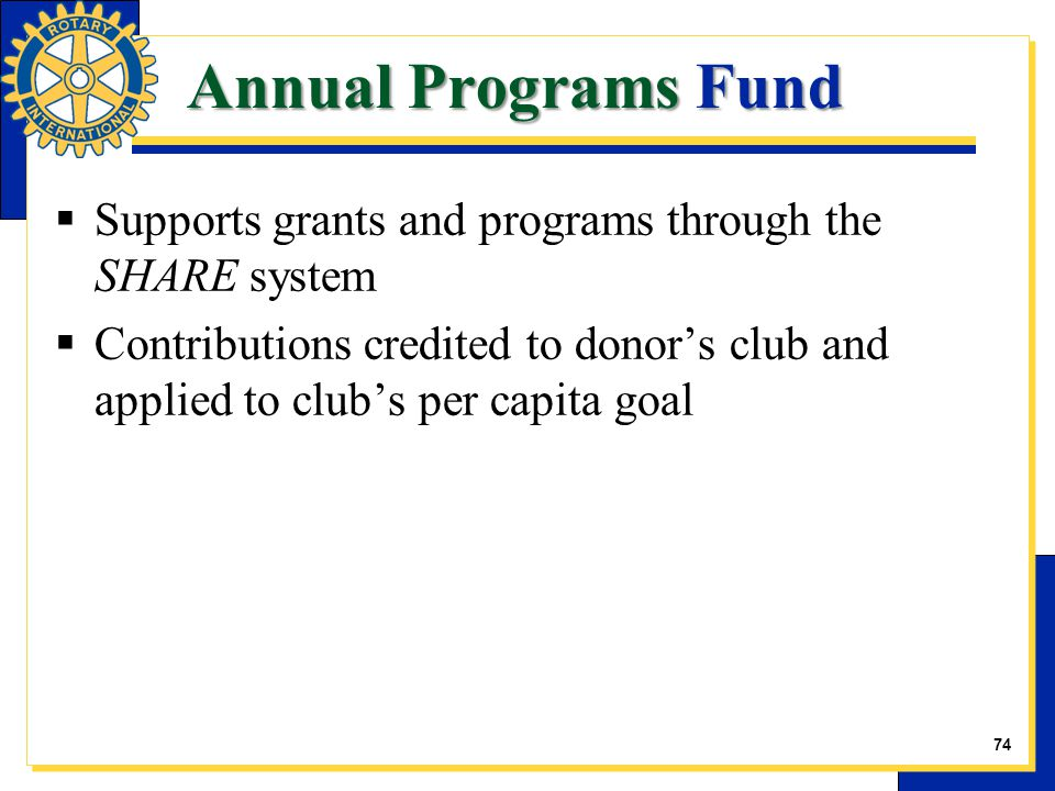 Annual Programs Fund  Supports grants and programs through the SHARE system  Contributions credited to donor's club and applied to club's per capita