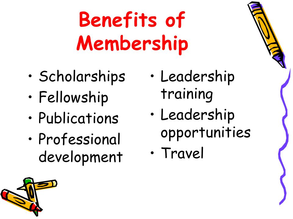Benefits of Membership Scholarships Fellowship Publications Professional development Leadership training Leadership opportunities Travel
