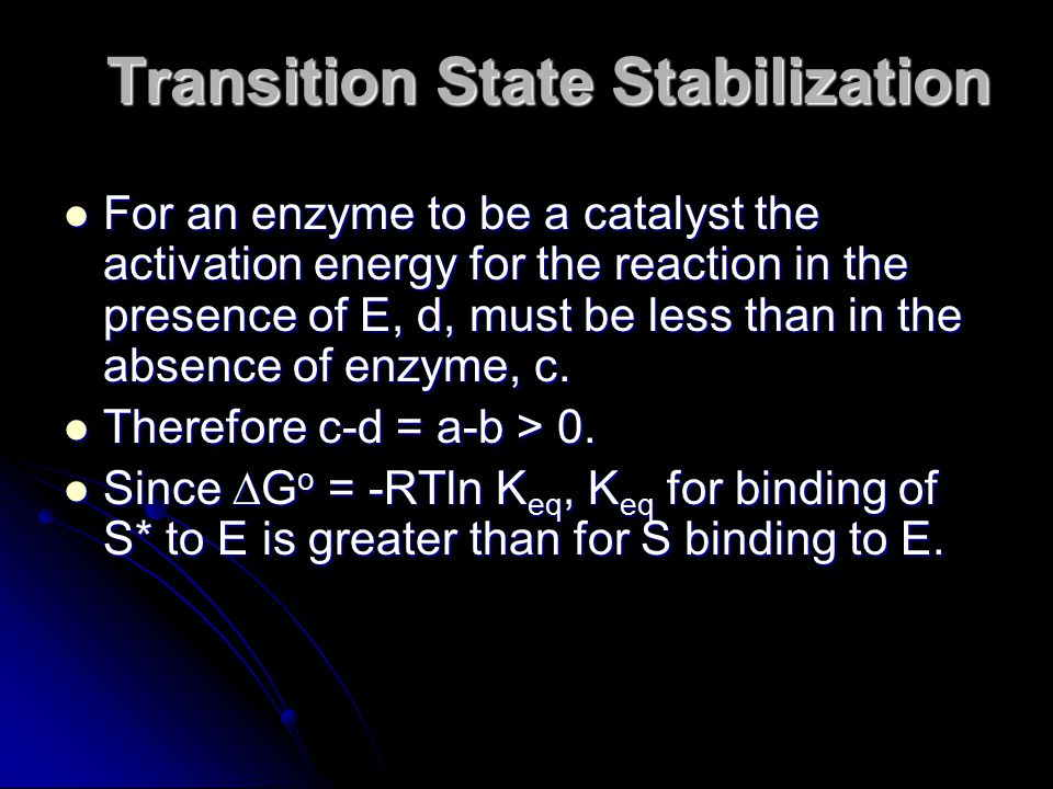 For an enzyme to be a catalyst the activation energy for the reaction in the presence of E, d, must be less than in the absence of enzyme, c. For an e