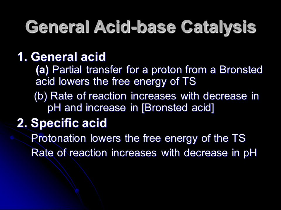 1. General acid (a) Partial transfer for a proton from a Bronsted acid lowers the free energy of TS (b) Rate of reaction increases with decrease in pH