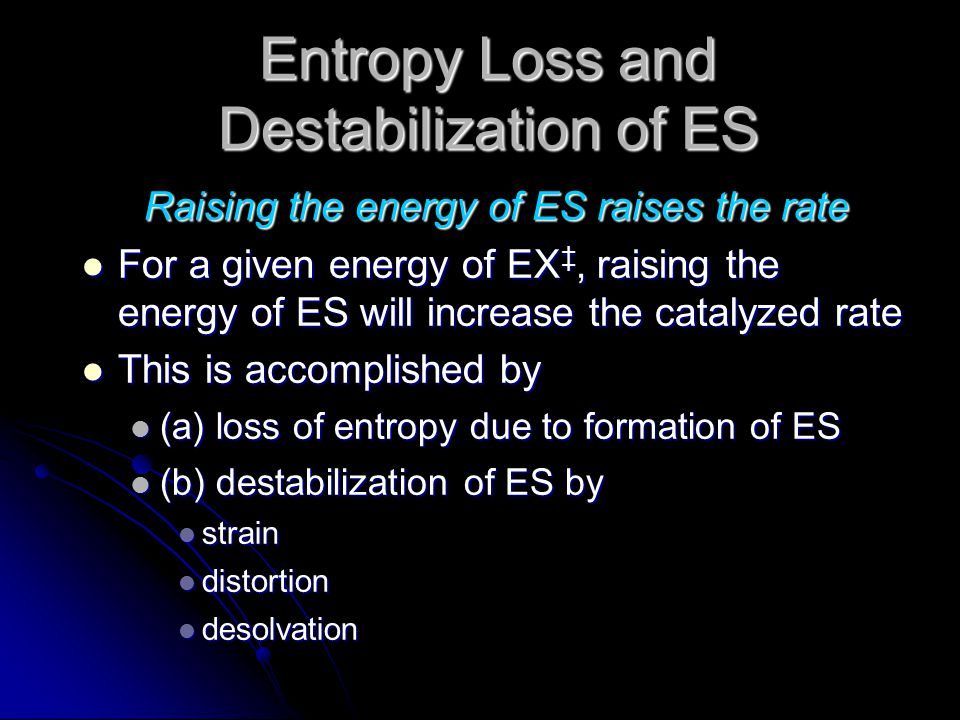 Entropy Loss and Destabilization of ES Raising the energy of ES raises the rate For a given energy of EX ‡, raising the energy of ES will increase the