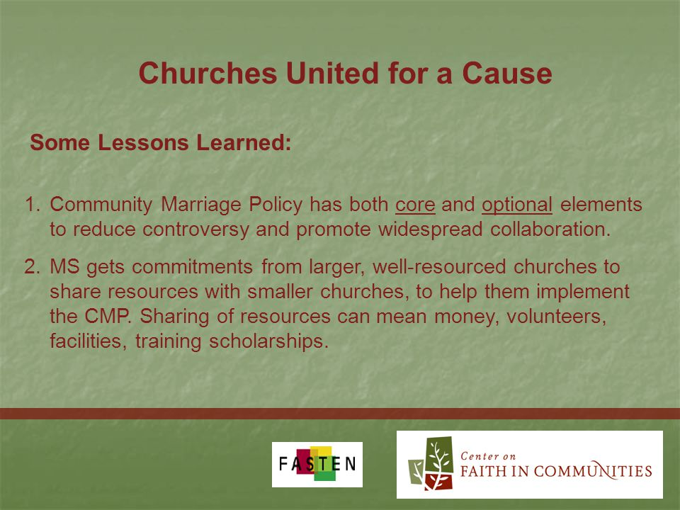 Churches United for a Cause 1.Community Marriage Policy has both core and optional elements to reduce controversy and promote widespread collaboration.