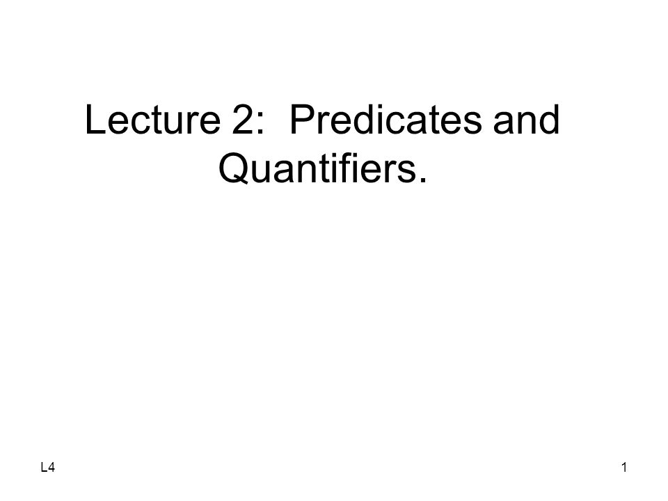 L41 Lecture 2: Predicates and Quantifiers.