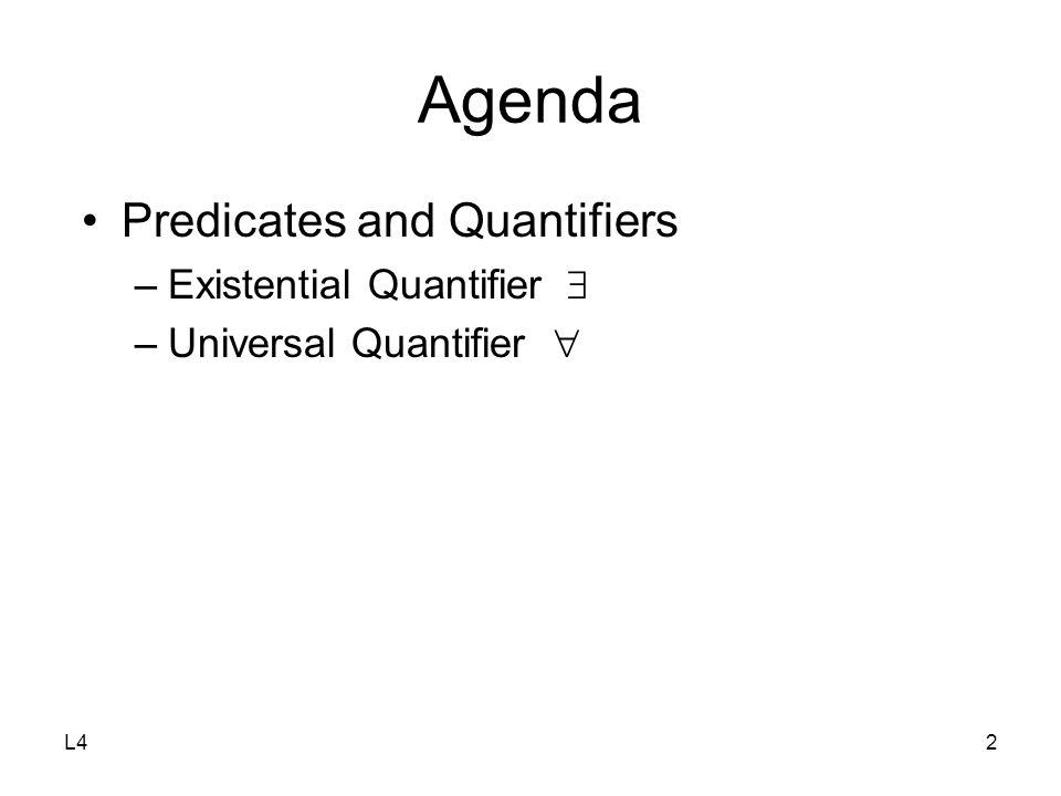 L42 Agenda Predicates and Quantifiers –Existential Quantifier  –Universal Quantifier 