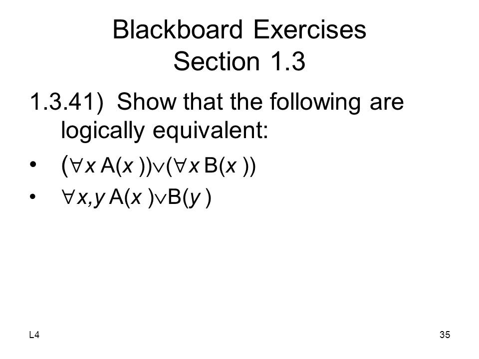 L435 Blackboard Exercises Section 1.3 1.3.41) Show that the following are logically equivalent: (  x A(x ))  (  x B(x ))  x,y A(x )  B(y )