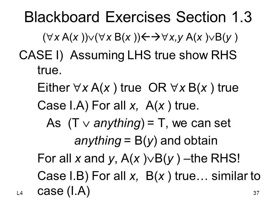L437 Blackboard Exercises Section 1.3 (  x A(x ))  (  x B(x ))   x,y A(x )  B(y ) CASE I) Assuming LHS true show RHS true.