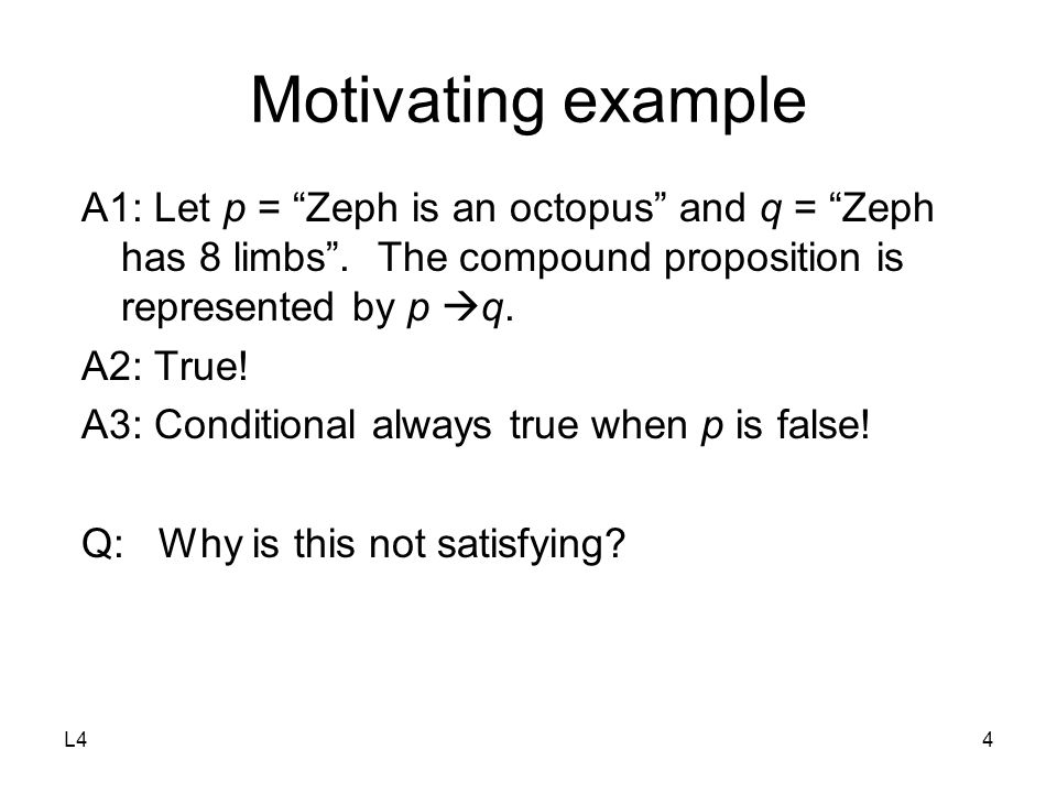 L44 Motivating example A1: Let p = Zeph is an octopus and q = Zeph has 8 limbs .