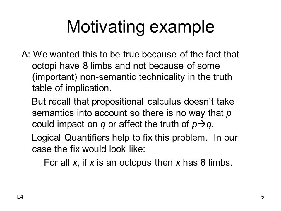 L45 Motivating example A: We wanted this to be true because of the fact that octopi have 8 limbs and not because of some (important) non-semantic technicality in the truth table of implication.