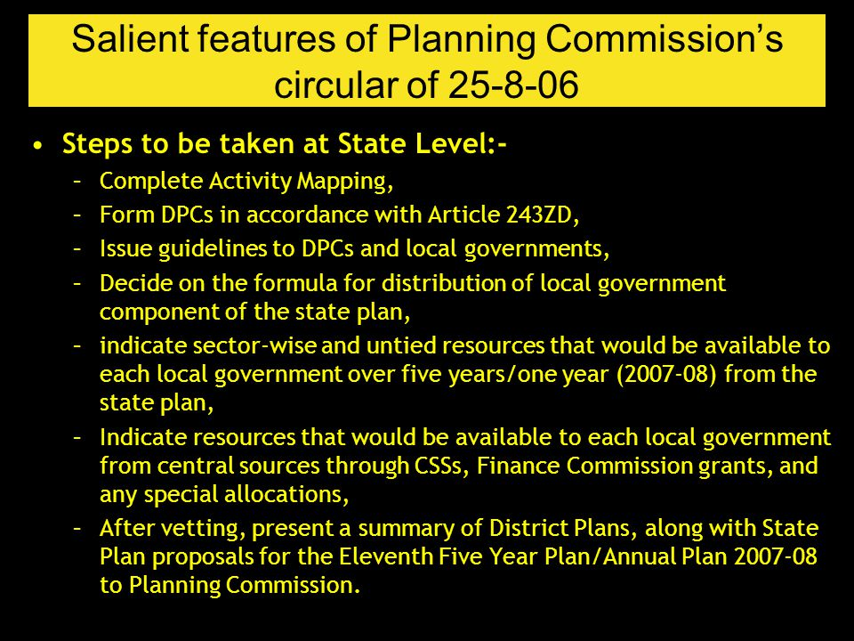Salient features of Planning Commission's circular of 25-8-06 Steps to be taken at State Level:- –Complete Activity Mapping, –Form DPCs in accordance