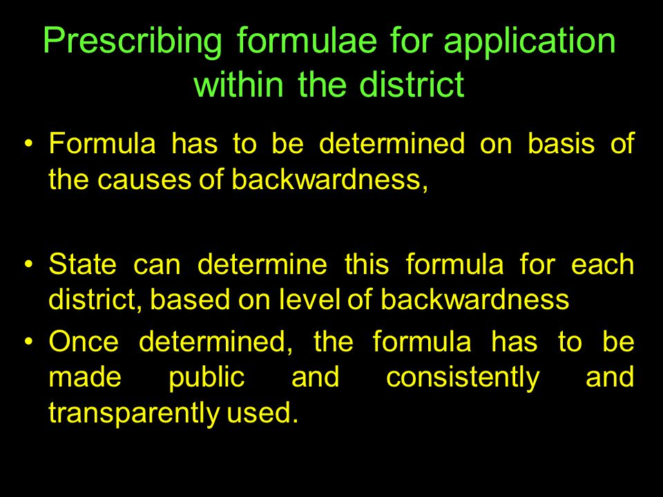 Prescribing formulae for application within the district Formula has to be determined on basis of the causes of backwardness, State can determine this