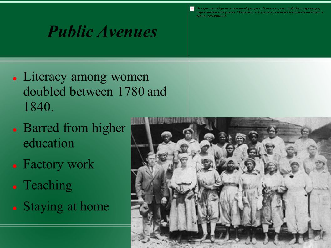 Public Avenues Literacy among women doubled between 1780 and 1840.