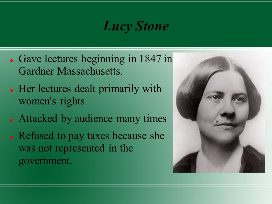 Lucy Stone Gave lectures beginning in 1847 in Gardner Massachusetts.