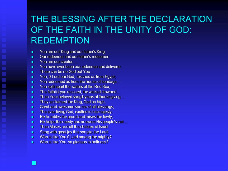 THE BLESSING AFTER THE DECLARATION OF THE FAITH IN THE UNITY OF GOD: REDEMPTION You are our King and our father s King, You are our King and our father s King, Our redeemer and our father s redeemer.