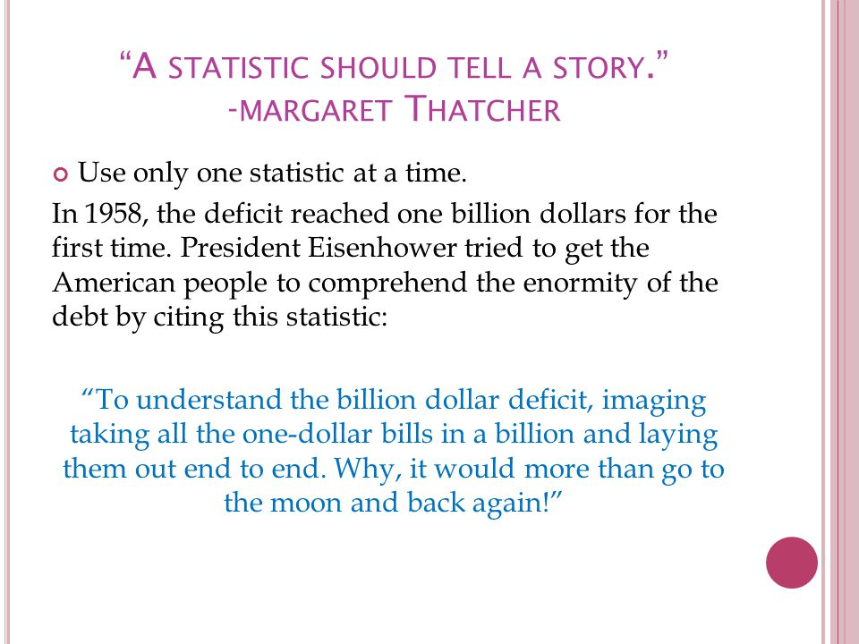A STATISTIC SHOULD TELL A STORY. - MARGARET T HATCHER Use only one statistic at a time.