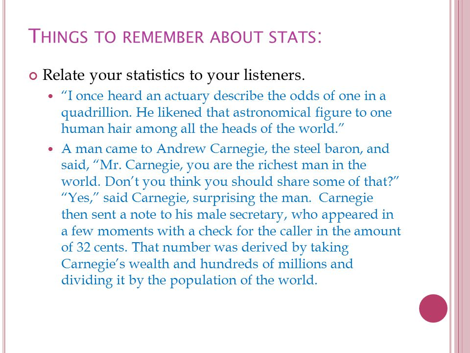 T HINGS TO REMEMBER ABOUT STATS : Relate your statistics to your listeners.