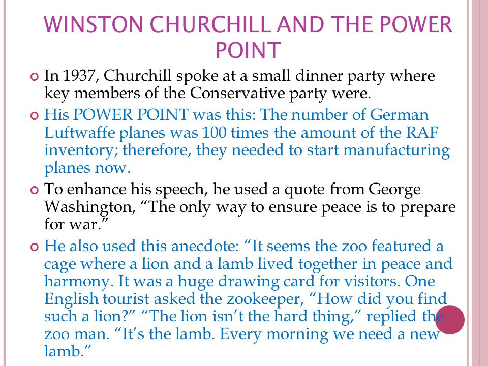 WINSTON CHURCHILL AND THE POWER POINT In 1937, Churchill spoke at a small dinner party where key members of the Conservative party were.