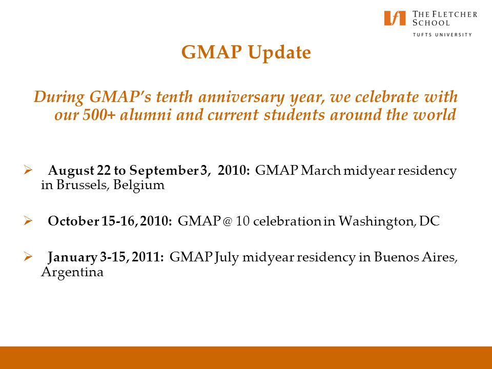 GMAP: The Global Master of Arts Program The quality and community of Fletcher in a flexible format 35 international professionals enroll in each sessi