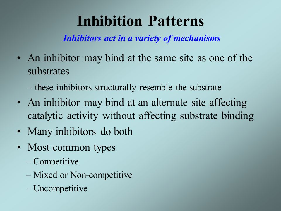 Inhibition Patterns An inhibitor may bind at the same site as one of the substrates – these inhibitors structurally resemble the substrate An inhibito